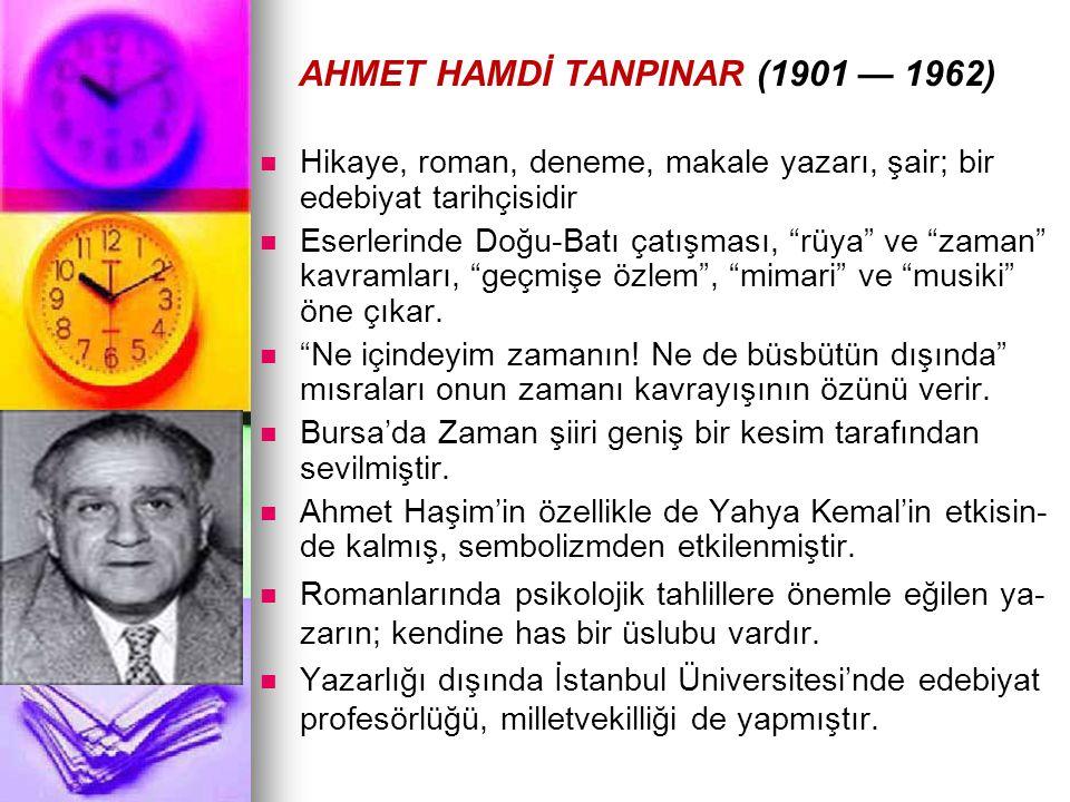 """AHMET HAMDİ TANPINAR (1901 — 1962) Hikaye, roman, deneme, makale yazarı, şair; bir edebiyat tarihçisidir Eserlerinde Doğu-Batı çatışması, """"rüya"""" ve """"z"""