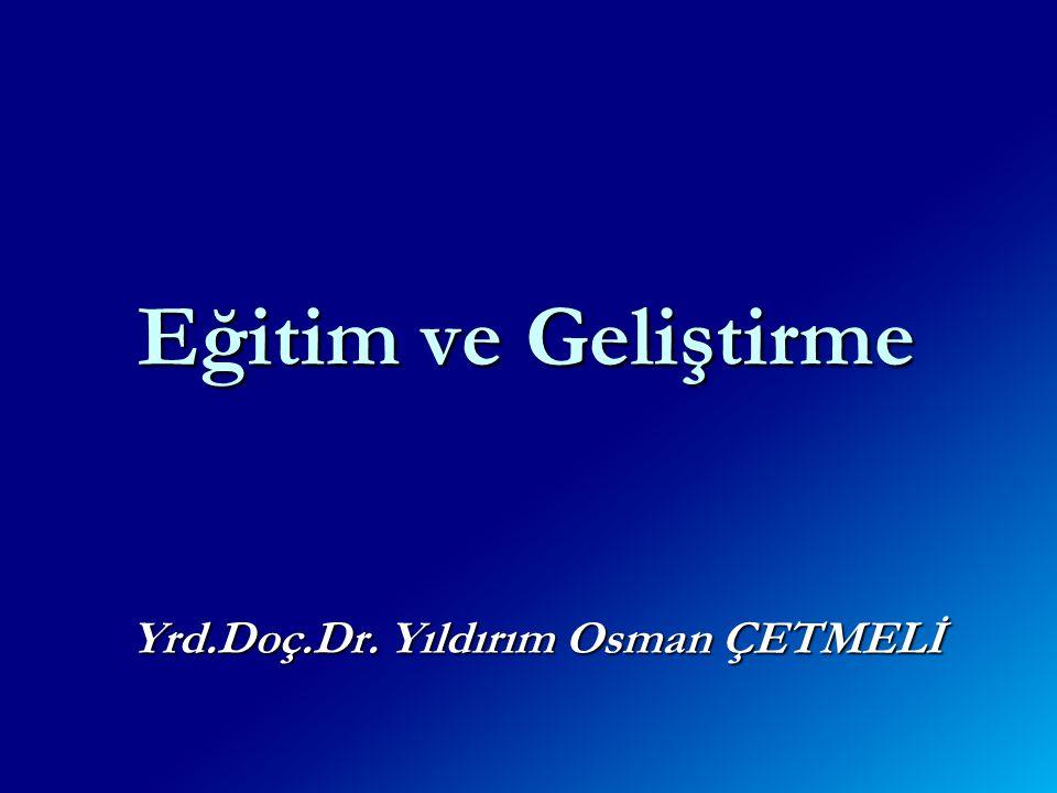 Eğitim ve Geliştirme Yrd.Doç.Dr. Yıldırım Osman ÇETMELİ