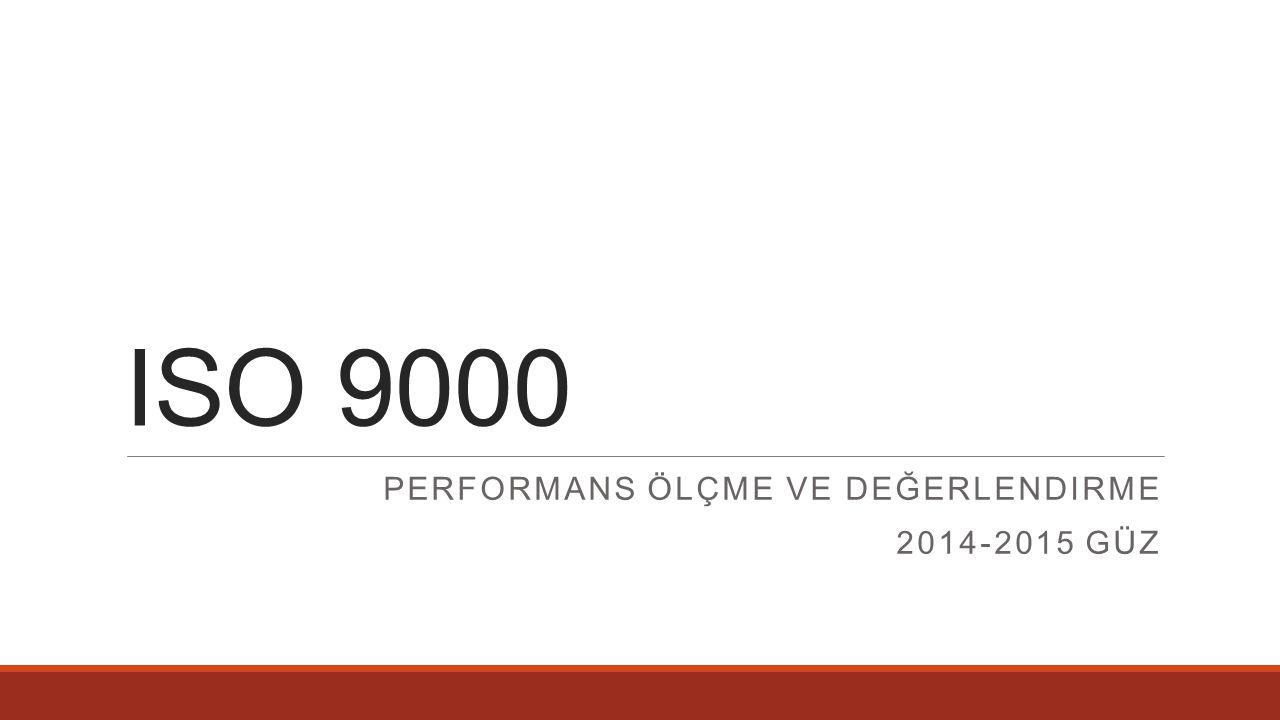 ISO 9000 PERFORMANS ÖLÇME VE DEĞERLENDIRME 2014-2015 GÜZ