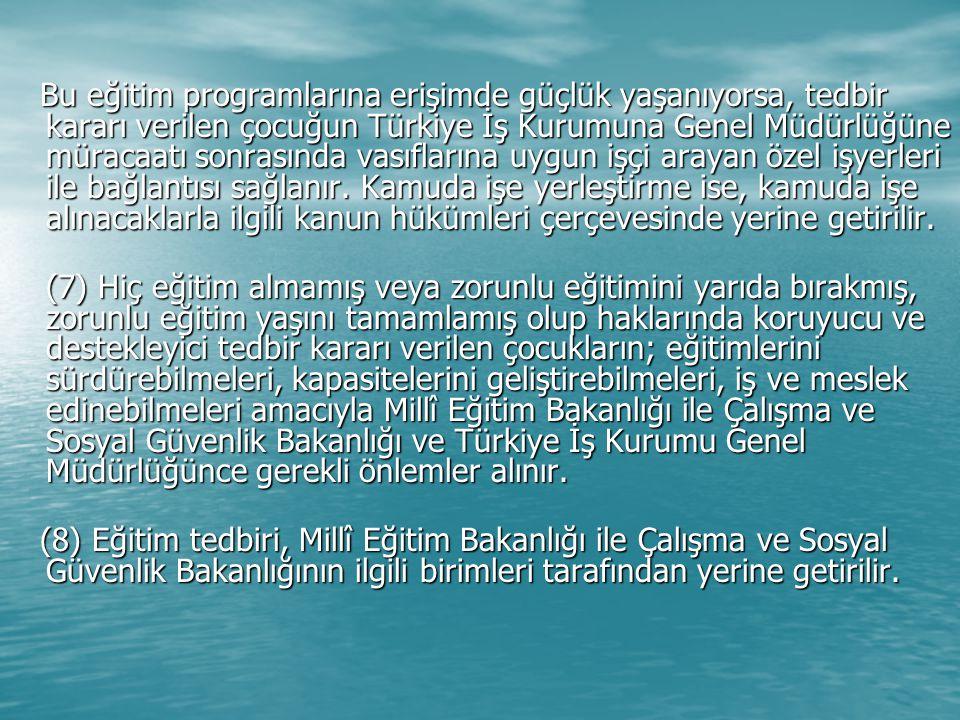 Bu eğitim programlarına erişimde güçlük yaşanıyorsa, tedbir kararı verilen çocuğun Türkiye İş Kurumuna Genel Müdürlüğüne müracaatı sonrasında vasıflar