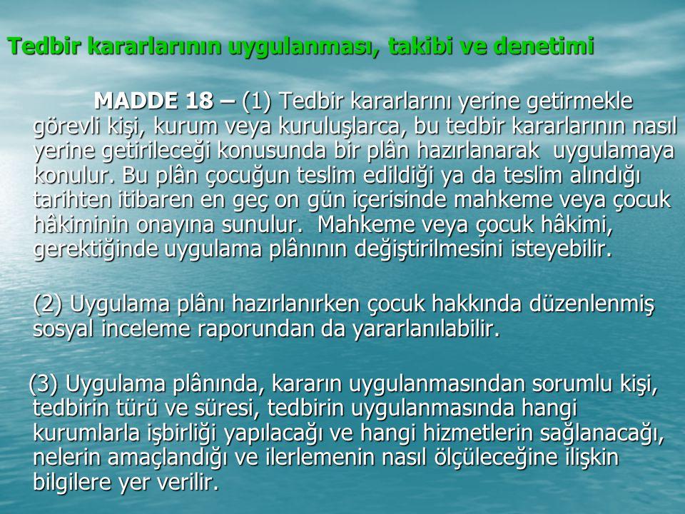 Tedbir kararlarının uygulanması, takibi ve denetimi MADDE 18 – (1) Tedbir kararlarını yerine getirmekle görevli kişi, kurum veya kuruluşlarca, bu tedb