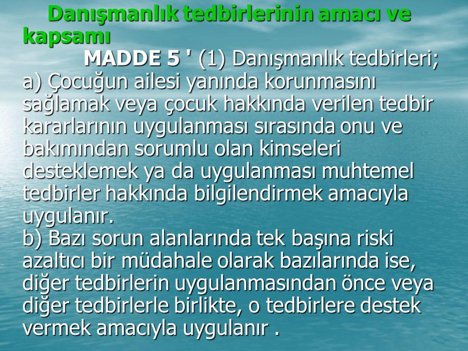 Danışmanlık tedbirlerinin amacı ve kapsamı MADDE 5 ' (1) Danışmanlık tedbirleri; a) Çocuğun ailesi yanında korunmasını sağlamak veya çocuk hakkında ve