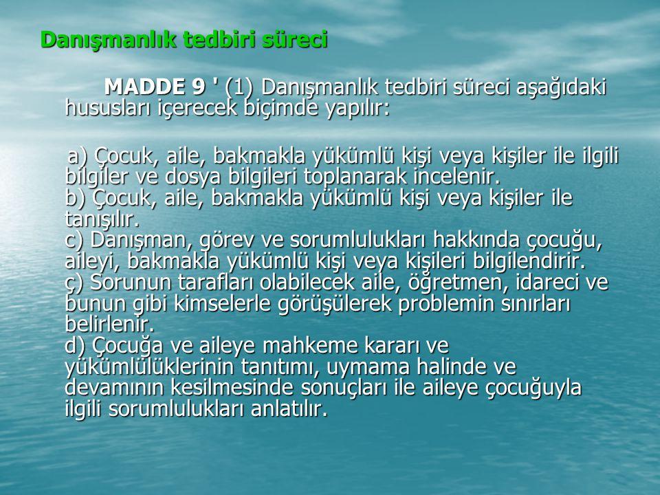 Danışmanlık tedbiri süreci MADDE 9 ' (1) Danışmanlık tedbiri süreci aşağıdaki hususları içerecek biçimde yapılır: MADDE 9 ' (1) Danışmanlık tedbiri sü
