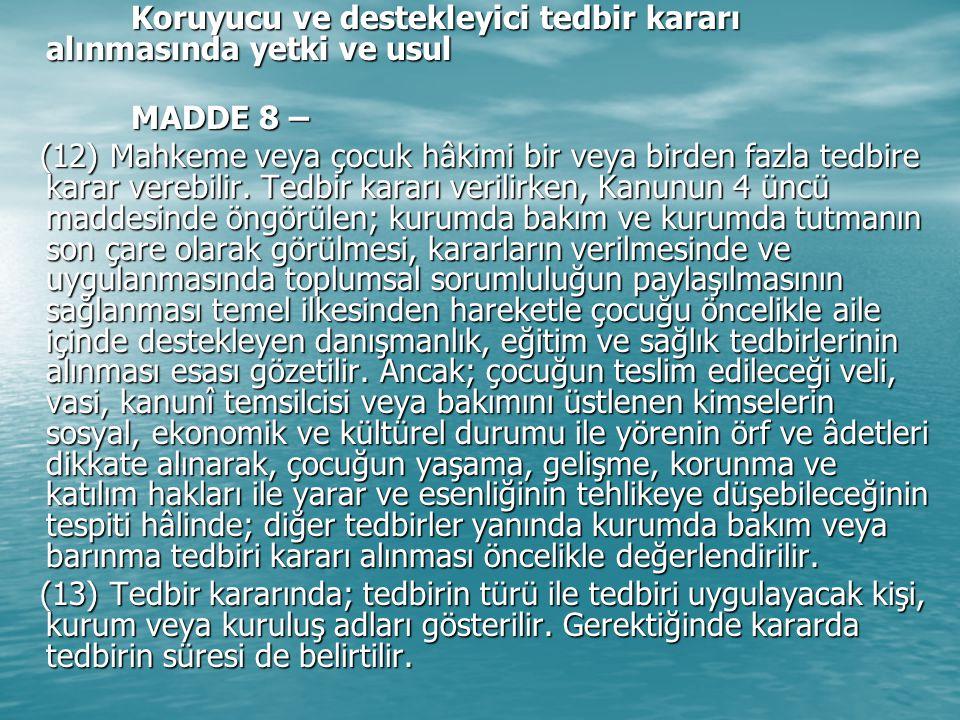 Koruyucu ve destekleyici tedbir kararı alınmasında yetki ve usul Koruyucu ve destekleyici tedbir kararı alınmasında yetki ve usul MADDE 8 – MADDE 8 –