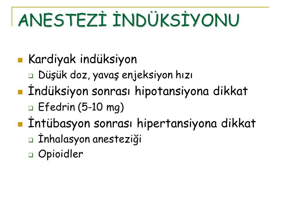 ANESTEZİ İNDÜKSİYONU Kardiyak indüksiyon  Düşük doz, yavaş enjeksiyon hızı İndüksiyon sonrası hipotansiyona dikkat  Efedrin (5-10 mg) İntübasyon son