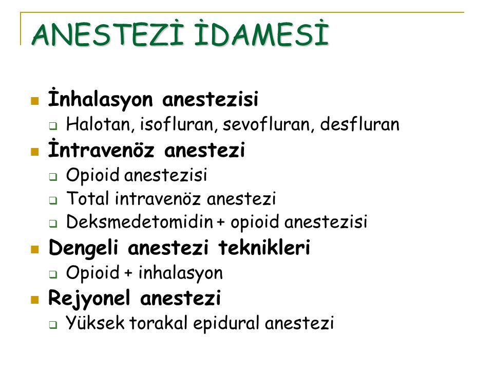 ANESTEZİ İDAMESİ İnhalasyon anestezisi  Halotan, isofluran, sevofluran, desfluran İntravenöz anestezi  Opioid anestezisi  Total intravenöz anestezi