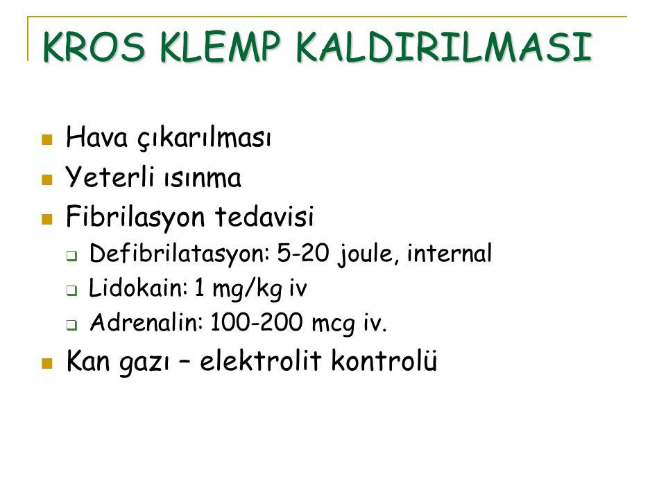 KROS KLEMP KALDIRILMASI Hava çıkarılması Yeterli ısınma Fibrilasyon tedavisi  Defibrilatasyon: 5-20 joule, internal  Lidokain: 1 mg/kg iv  Adrenali