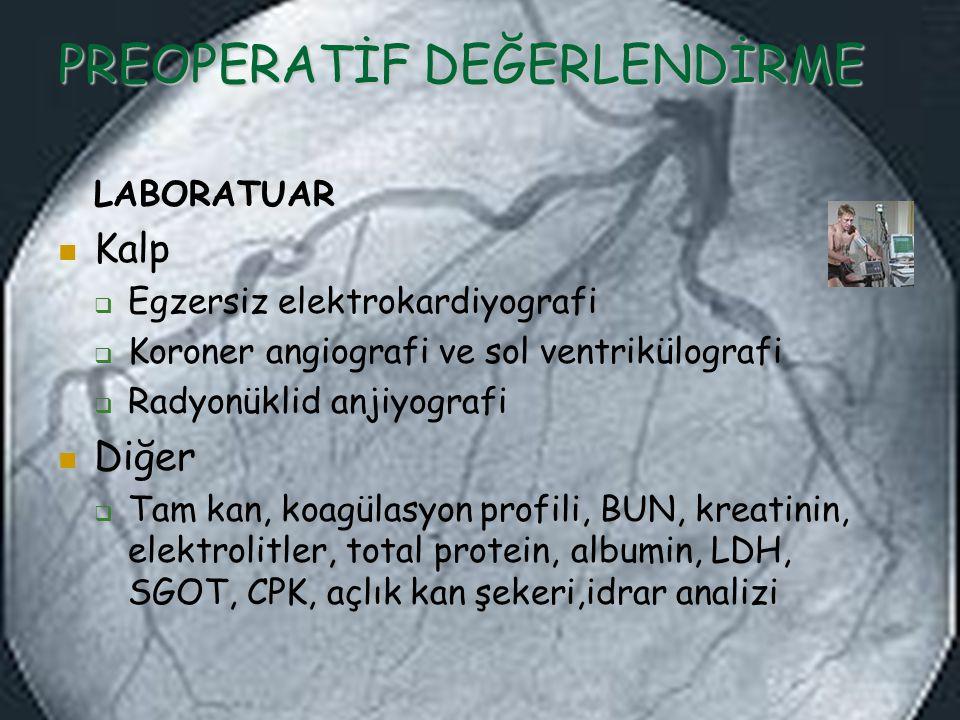PREOPERATİF DEĞERLENDİRME LABORATUAR Kalp  Egzersiz elektrokardiyografi  Koroner angiografi ve sol ventrikülografi  Radyonüklid anjiyografi Diğer 