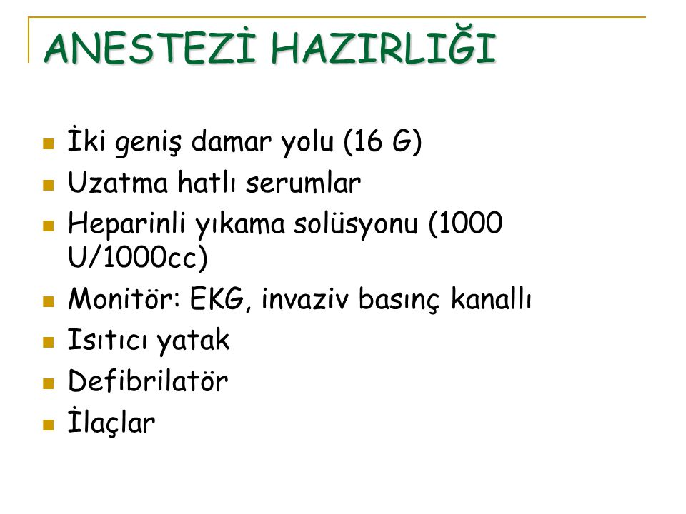 İLAÇLAR Anestezikler  İnhalasyon, intravenöz Kardiyak ilaçlar  Adrenalin (1 mg)  Efedrin (50 mg)  Atropin (0.5 mg)  Lidokain (100 mg)  Kalsiyum  NaHCO3  İNFÜZYON: Adrenalin Dopamin Nitrogliserin Nitroprussid