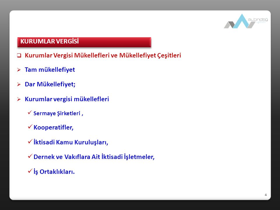  Kurumlar Vergisi Mükellefleri ve Mükellefiyet Çeşitleri  Tam mükellefiyet ve dar mükellefiyet ayrımı, kurumun kanuni veya iş merkezinin Türkiye'de bulunup bulunmadığına göre yapılmaktadır.
