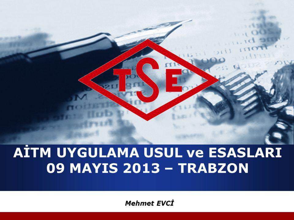 AİTM UYGULAMA USUL ve ESASLARI 09 MAYIS 2013 – TRABZON Mehmet EVCİ