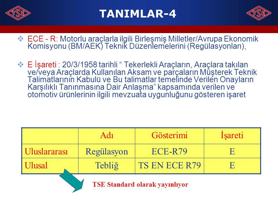TANIMLAR-4  ECE - R: Motorlu araçlarla ilgili Birleşmiş Milletler/Avrupa Ekonomik Komisyonu (BM/AEK) Teknik Düzenlemelerini (Regülasyonları),  E İşa