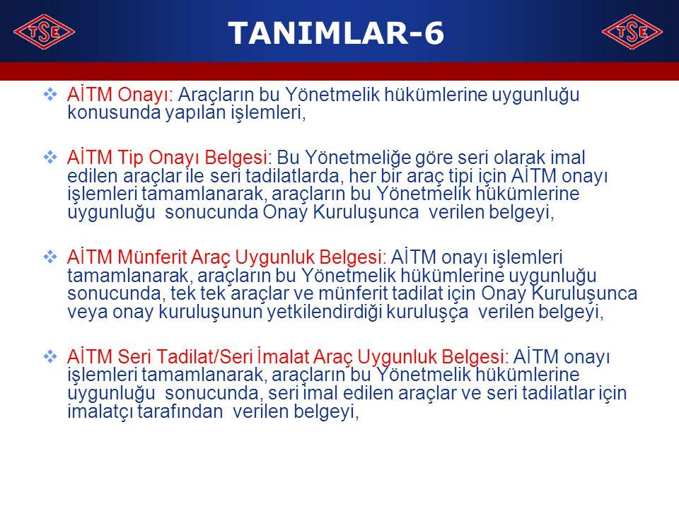 TANIMLAR-6  AİTM Onayı: Araçların bu Yönetmelik hükümlerine uygunluğu konusunda yapılan işlemleri,  AİTM Tip Onayı Belgesi: Bu Yönetmeliğe göre seri