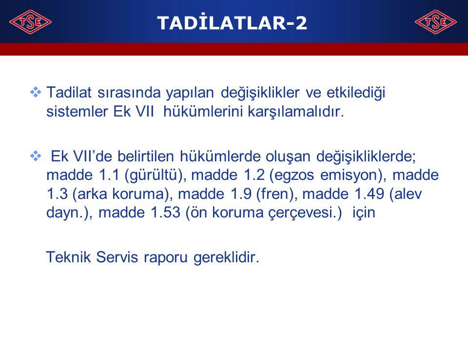 TADİLATLAR-2  Tadilat sırasında yapılan değişiklikler ve etkilediği sistemler Ek VII hükümlerini karşılamalıdır.  Ek VII'de belirtilen hükümlerde ol