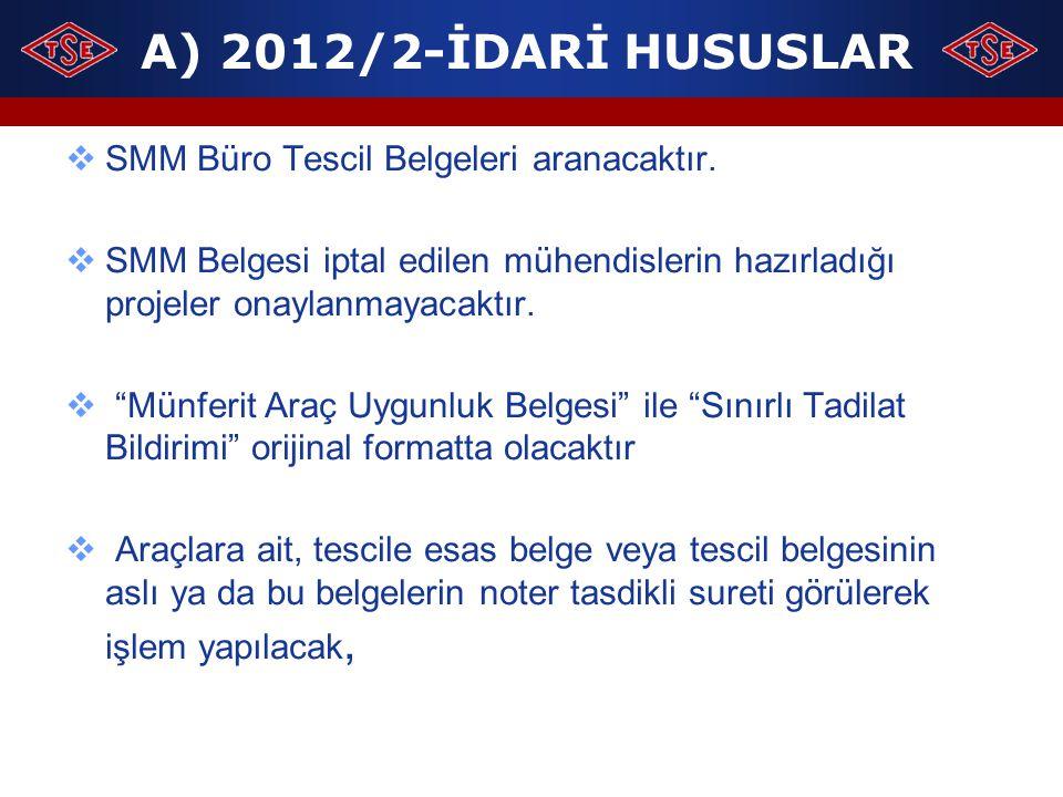 """A) 2012/2-İDARİ HUSUSLAR  SMM Büro Tescil Belgeleri aranacaktır.  SMM Belgesi iptal edilen mühendislerin hazırladığı projeler onaylanmayacaktır.  """""""