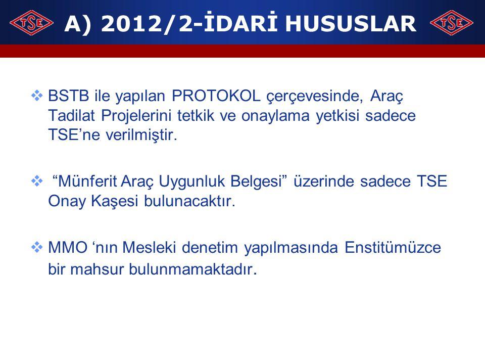 """A) 2012/2-İDARİ HUSUSLAR  BSTB ile yapılan PROTOKOL çerçevesinde, Araç Tadilat Projelerini tetkik ve onaylama yetkisi sadece TSE'ne verilmiştir.  """"M"""