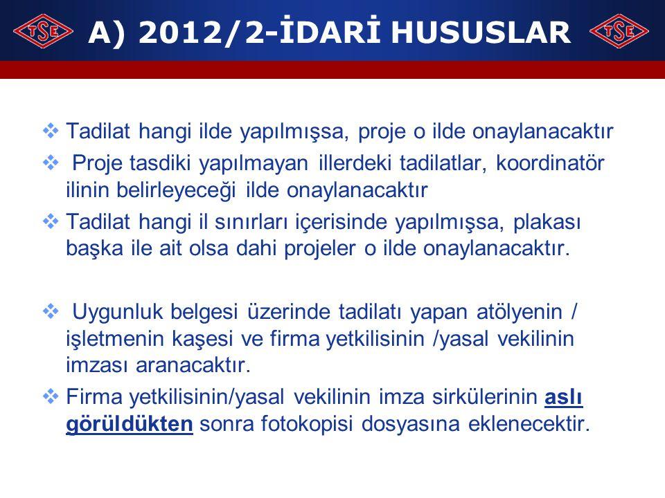 A) 2012/2-İDARİ HUSUSLAR  Tadilat hangi ilde yapılmışsa, proje o ilde onaylanacaktır  Proje tasdiki yapılmayan illerdeki tadilatlar, koordinatör ili