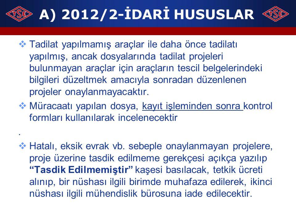 A) 2012/2-İDARİ HUSUSLAR  Tadilat yapılmamış araçlar ile daha önce tadilatı yapılmış, ancak dosyalarında tadilat projeleri bulunmayan araçlar için ar