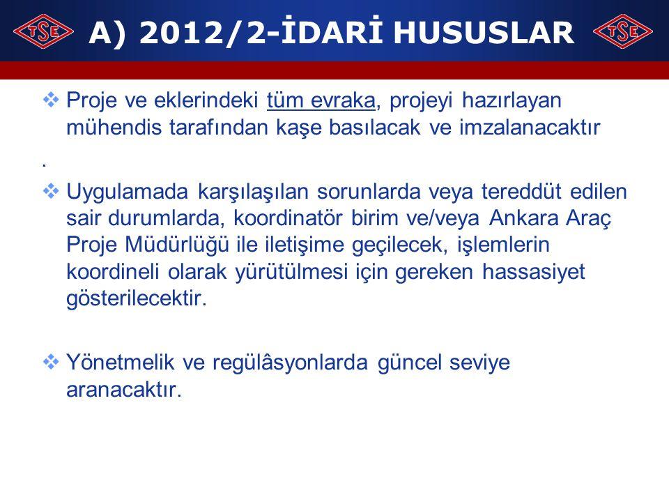 A) 2012/2-İDARİ HUSUSLAR  Proje ve eklerindeki tüm evraka, projeyi hazırlayan mühendis tarafından kaşe basılacak ve imzalanacaktır.  Uygulamada karş