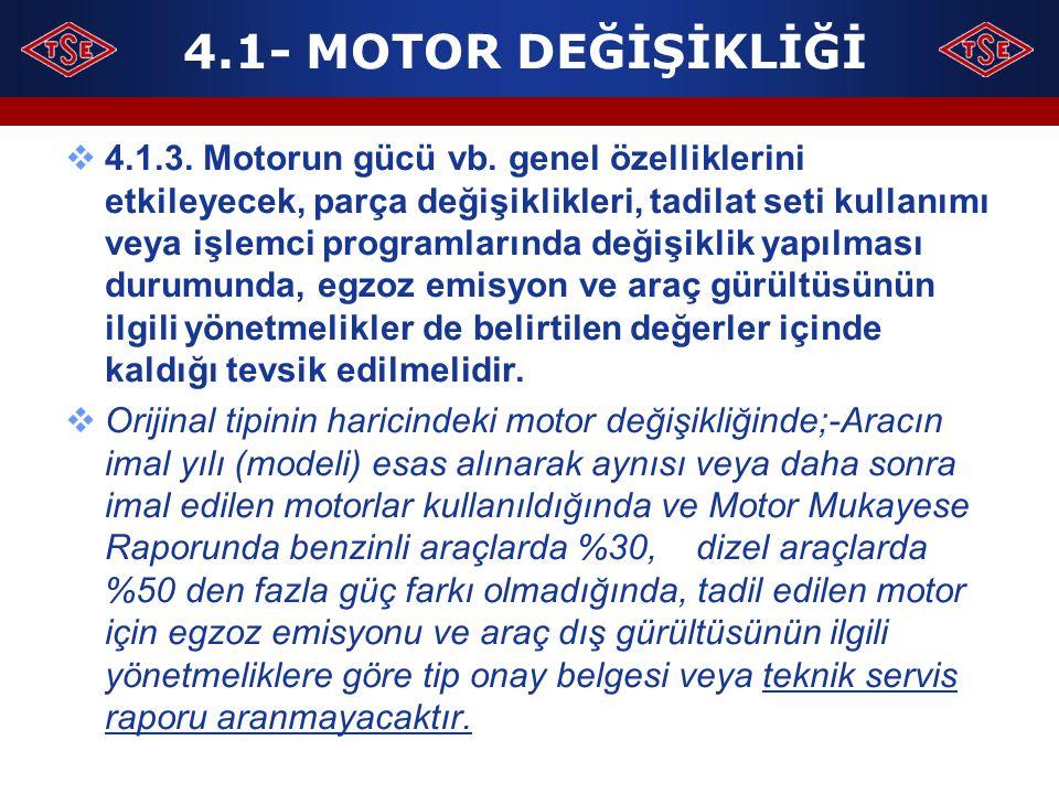 4.1- MOTOR DEĞİŞİKLİĞİ  4.1.3. Motorun gücü vb. genel özelliklerini etkileyecek, parça değişiklikleri, tadilat seti kullanımı veya işlemci programlar