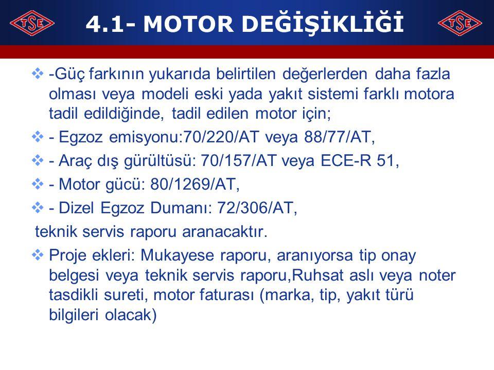4.1- MOTOR DEĞİŞİKLİĞİ  -Güç farkının yukarıda belirtilen değerlerden daha fazla olması veya modeli eski yada yakıt sistemi farklı motora tadil edild