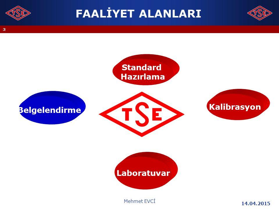 14.04.2015 Mehmet EVCİ 3 Kalibrasyon Laboratuvar Belgelendirme Standard Hazırlama FAALİYET ALANLARI