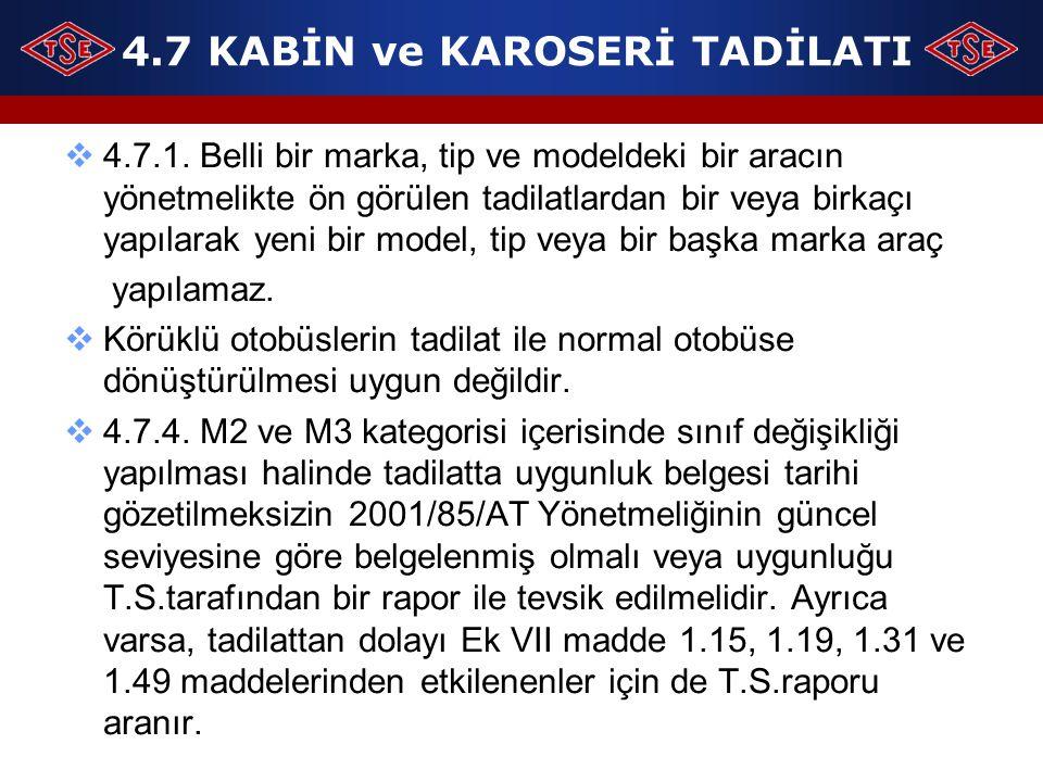 4.7 KABİN ve KAROSERİ TADİLATI  4.7.1. Belli bir marka, tip ve modeldeki bir aracın yönetmelikte ön görülen tadilatlardan bir veya birkaçı yapılarak