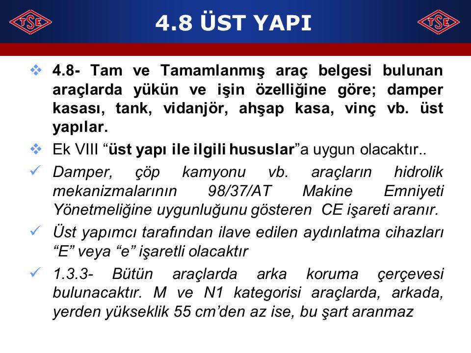 4.8 ÜST YAPI  4.8- Tam ve Tamamlanmış araç belgesi bulunan araçlarda yükün ve işin özelliğine göre; damper kasası, tank, vidanjör, ahşap kasa, vinç v