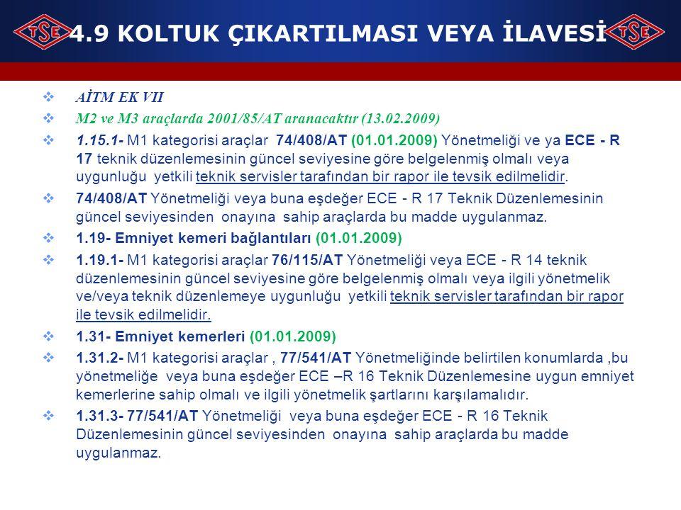 4.9 KOLTUK ÇIKARTILMASI VEYA İLAVESİ  AİTM EK VII  M2 ve M3 araçlarda 2001/85/AT aranacaktır (13.02.2009)  1.15.1- M1 kategorisi araçlar 74/408/AT