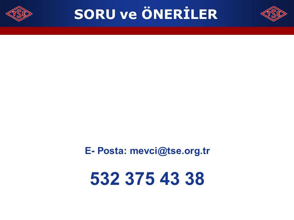 SORU ve ÖNERİLER E- Posta: mevci@tse.org.tr 532 375 43 38