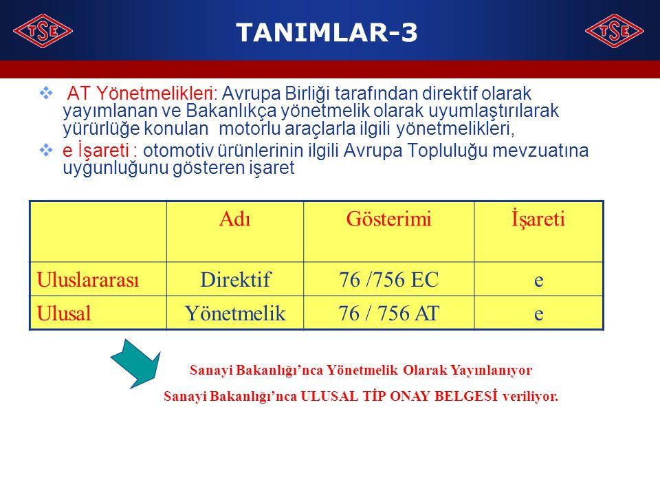 TANIMLAR-3  AT Yönetmelikleri: Avrupa Birliği tarafından direktif olarak yayımlanan ve Bakanlıkça yönetmelik olarak uyumlaştırılarak yürürlüğe konula