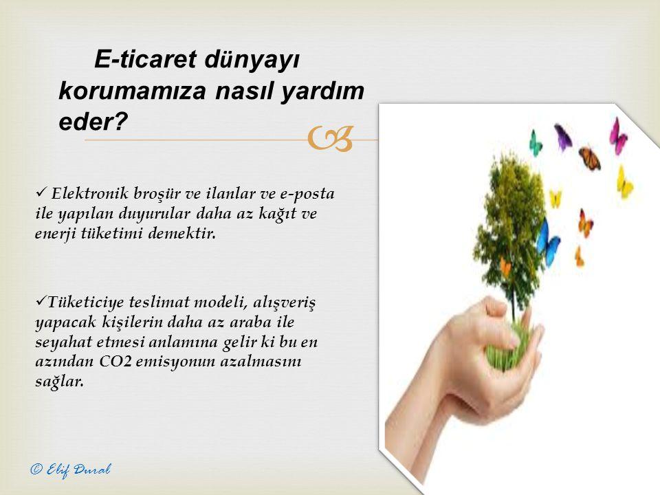  5 © Elif Dural E-ticaret d ü nyayı korumamıza nasıl yardım eder.