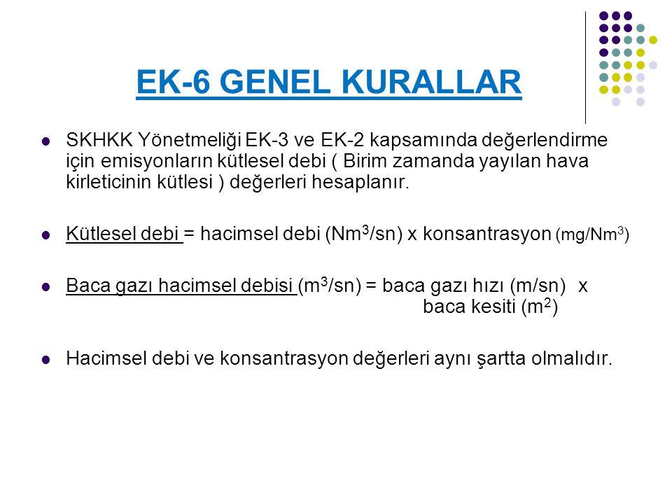 EK-6 GENEL KURALLAR SKHKK Yönetmeliği EK-3 ve EK-2 kapsamında değerlendirme için emisyonların kütlesel debi ( Birim zamanda yayılan hava kirleticinin kütlesi ) değerleri hesaplanır.