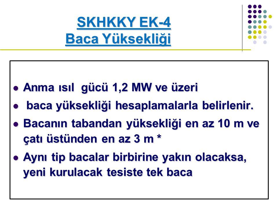 Anma ısıl gücü 1,2 MW ve üzeri Anma ısıl gücü 1,2 MW ve üzeri baca yüksekliği hesaplamalarla belirlenir.