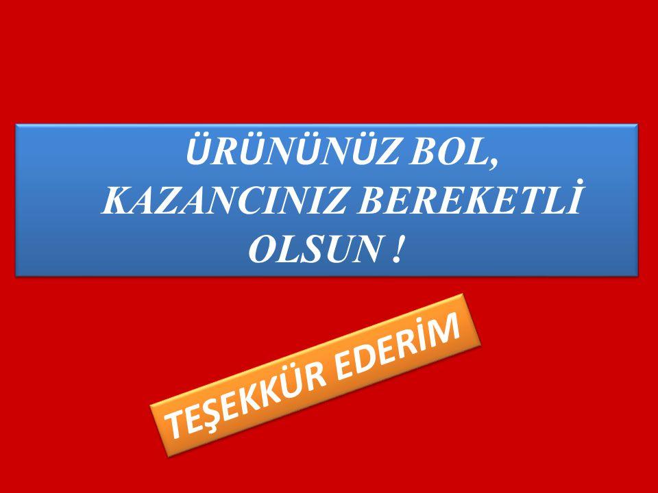 Ü R Ü N Ü N Ü Z BOL, KAZANCINIZ BEREKETLİ OLSUN ! Ü R Ü N Ü N Ü Z BOL, KAZANCINIZ BEREKETLİ OLSUN ! TEŞEKKÜR EDERİM