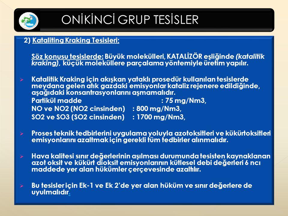 ONİKİNCİ GRUP TESİSLER 2) Kataliting Kraking Tesisleri; Söz konusu tesislerde: Büyük molekülleri, KATALİZÖR eşliğinde (katalitik kraking), küçük moleküllere parçalama yöntemiyle üretim yapılır.