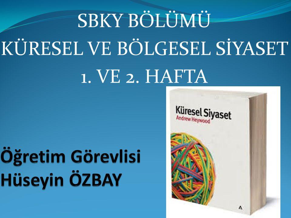 SBKY BÖLÜMÜ KÜRESEL VE BÖLGESEL SİYASET 1. VE 2. HAFTA