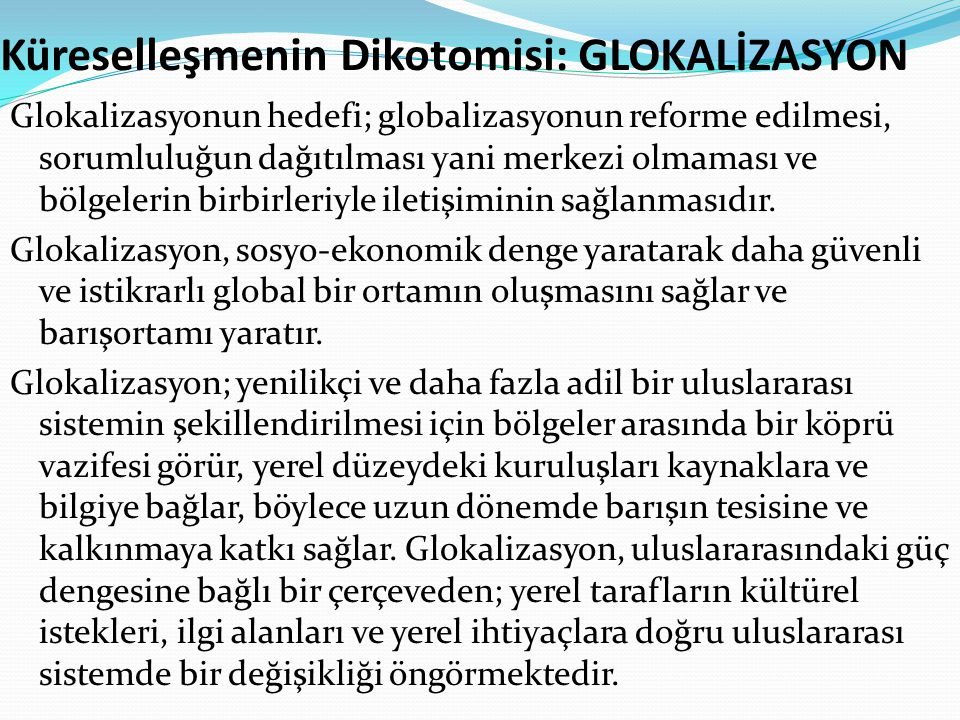 Küreselleşmenin Dikotomisi: GLOKALİZASYON Glokalizasyonun hedefi; globalizasyonun reforme edilmesi, sorumluluğun dağıtılması yani merkezi olmaması ve