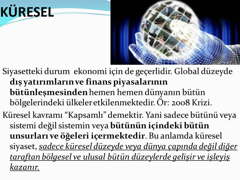 KÜRESEL Siyasetteki durum ekonomi için de geçerlidir. Global düzeyde dış yatırımların ve finans piyasalarının bütünleşmesinden hemen hemen dünyanın bü