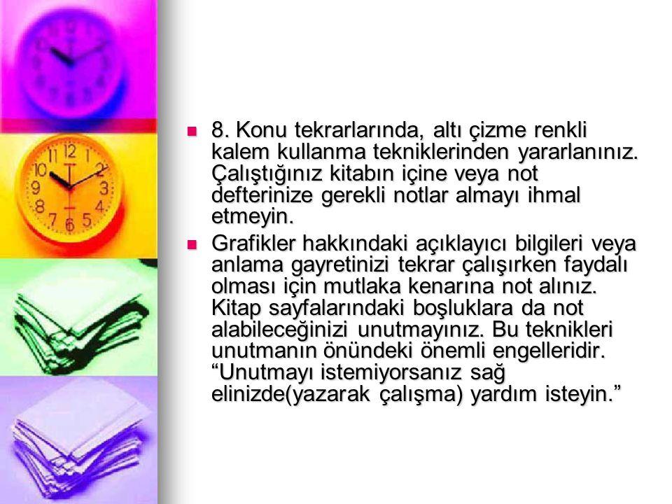 8. Konu tekrarlarında, altı çizme renkli kalem kullanma tekniklerinden yararlanınız. Çalıştığınız kitabın içine veya not defterinize gerekli notlar al