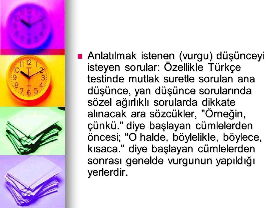Anlatılmak istenen (vurgu) düşünceyi isteyen sorular: Özellikle Türkçe testinde mutlak suretle sorulan ana düşünce, yan düşünce sorularında sözel ağır