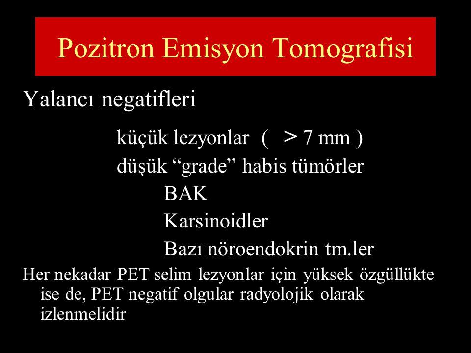 """Pozitron Emisyon Tomografisi Yalancı negatifleri küçük lezyonlar ( > 7 mm ) düşük """"grade"""" habis tümörler BAK Karsinoidler Bazı nöroendokrin tm.ler Her"""