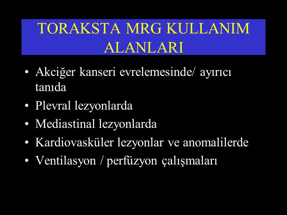 TORAKSTA MRG KULLANIM ALANLARI Akciğer kanseri evrelemesinde/ ayırıcı tanıda Plevral lezyonlarda Mediastinal lezyonlarda Kardiovasküler lezyonlar ve a