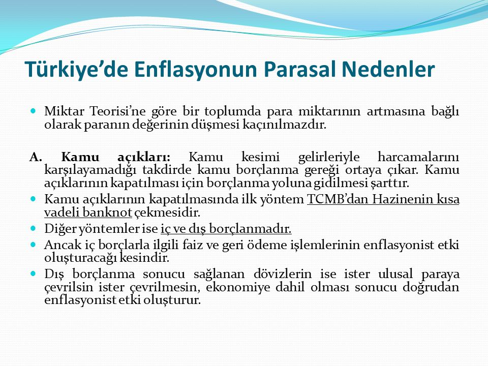 Türkiye'de Enflasyonun Parasal Nedenler Miktar Teorisi'ne göre bir toplumda para miktarının artmasına bağlı olarak paranın değerinin düşmesi kaçınılma