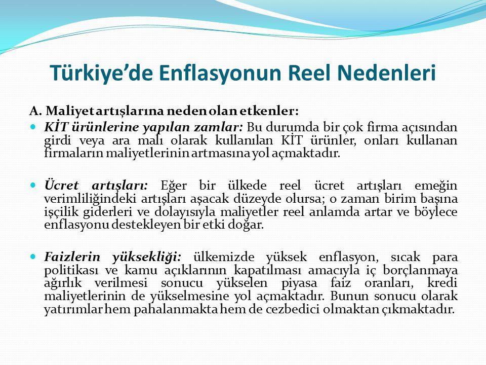 Türkiye'de Enflasyonun Reel Nedenleri A. Maliyet artışlarına neden olan etkenler: KİT ürünlerine yapılan zamlar: Bu durumda bir çok firma açısından gi