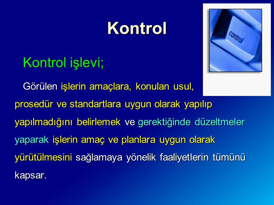 Kontrol işlevi; Görülen işlerin amaçlara, konulan usul, prosedür ve standartlara uygun olarak yapılıp yapılmadığını belirlemek ve gerektiğinde düzeltm