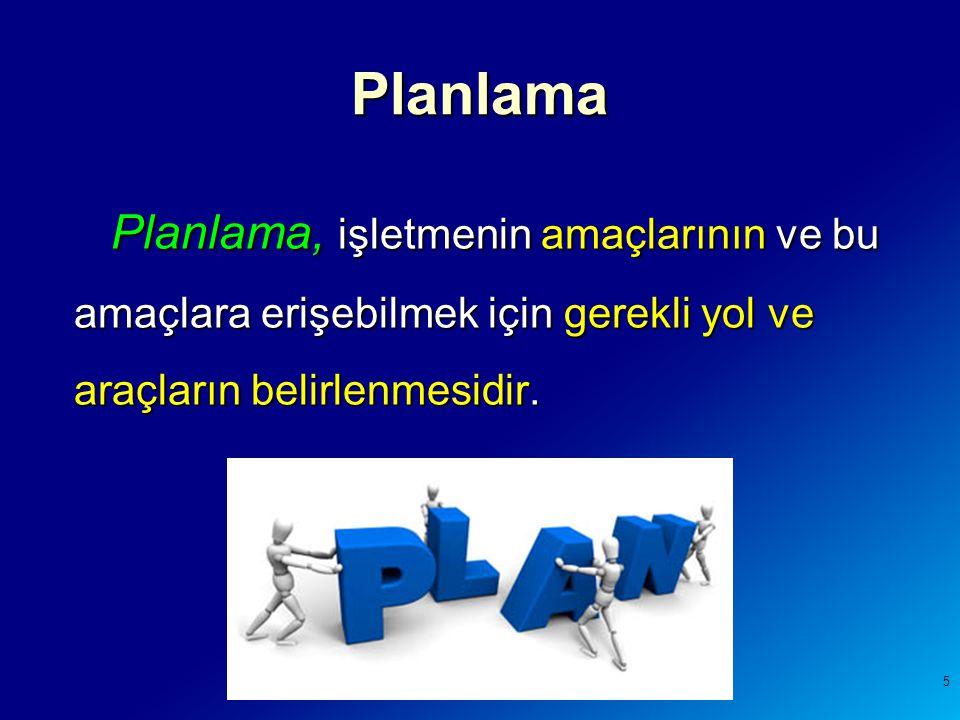 Planlama, işletmenin amaçlarının ve bu amaçlara erişebilmek için gerekli yol ve araçların belirlenmesidir. Planlama 5