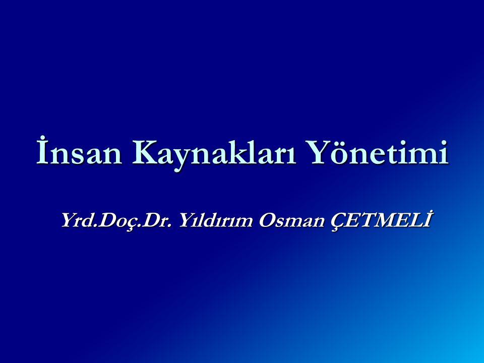 Yrd.Doç.Dr. Yıldırım Osman ÇETMELİ İnsan Kaynakları Yönetimi