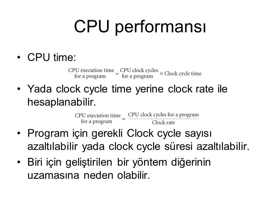 CPU performansı CPU time: Yada clock cycle time yerine clock rate ile hesaplanabilir. Program için gerekli Clock cycle sayısı azaltılabilir yada clock
