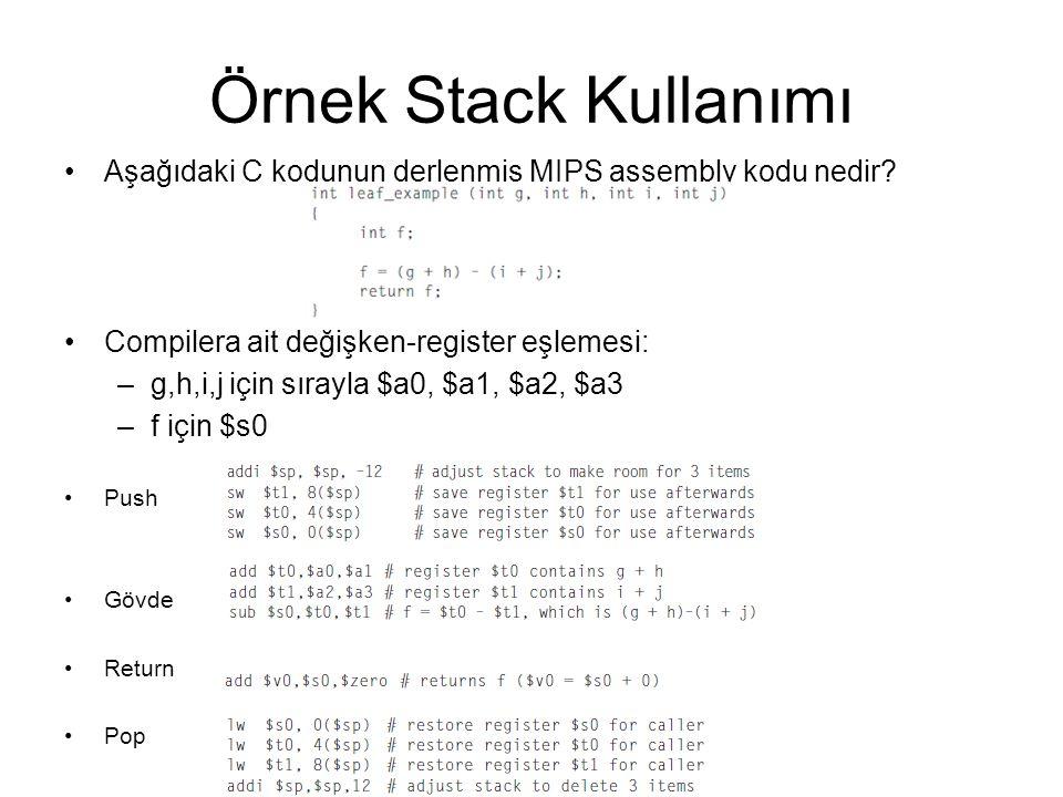 Örnek Stack Kullanımı Aşağıdaki C kodunun derlenmiş MIPS assembly kodu nedir? Compilera ait değişken-register eşlemesi: –g,h,i,j için sırayla $a0, $a1